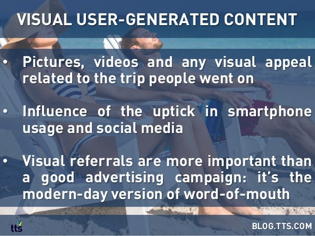 • Pictures, videos and any visual appeal related to the trip people went on • Influence of the uptick in smartphone usag...