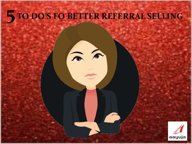 5TO DO'S FO BETTER REFERRAL SELLING