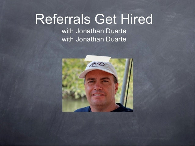 Referrals Get Hired    with Jonathan Duarte    with Jonathan Duarte
