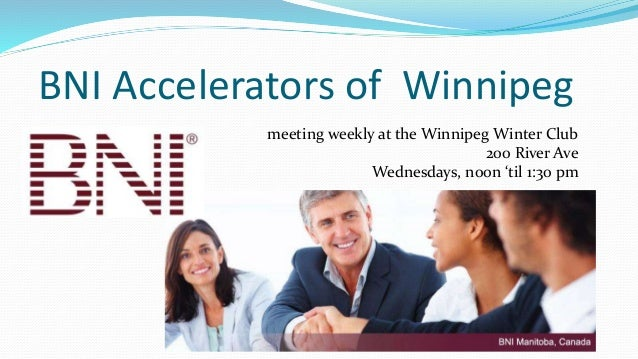 BNI Accelerators of Winnipeg meeting weekly at the Winnipeg Winter Club 200 River Ave Wednesdays, noon 'til 1:30 pm
