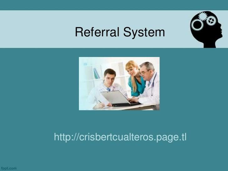 Referral System<br />http://crisbertcualteros.page.tl<br />