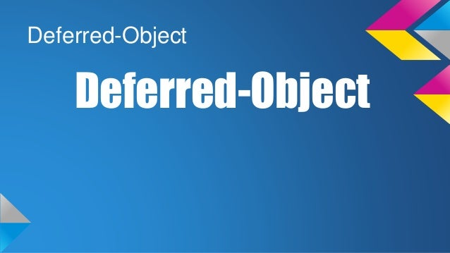 Deferred-Object Deferred-Object