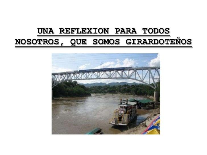 UNA REFLEXION PARA TODOS NOSOTROS, QUE SOMOS GIRARDOTEÑOS<br />