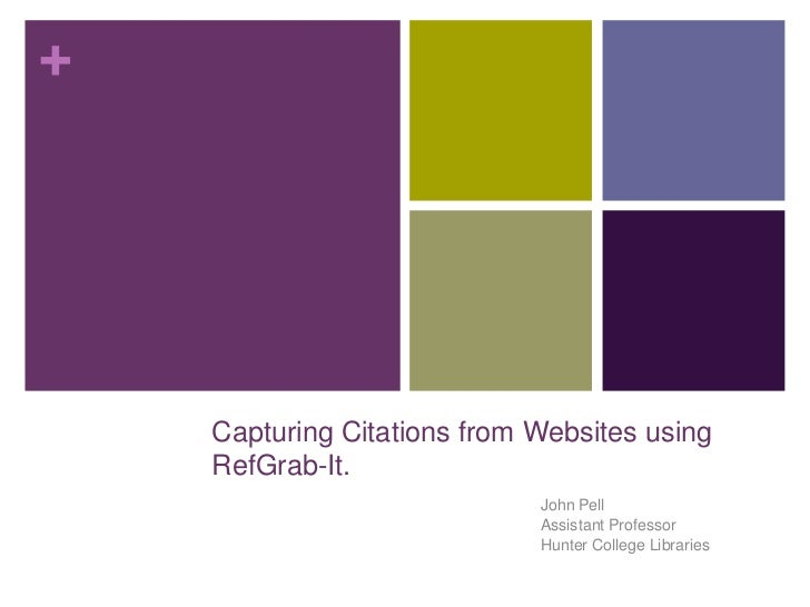 +    Capturing Citations from Websites using    RefGrab-It.                             John Pell                         ...