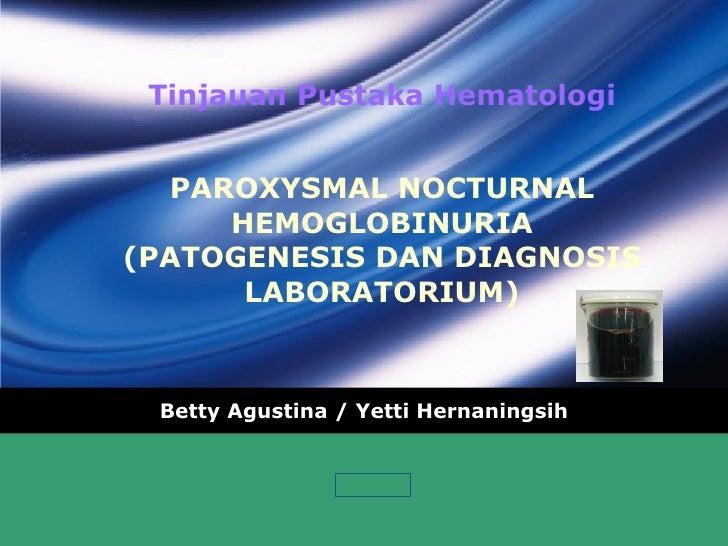 Tinjauan Pustaka Hematologi PAROXYSMAL NOCTURNAL HEMOGLOBINURIA (PATOGENESIS DAN DIAGNOSIS LABORATORIUM) Betty Agustina / ...