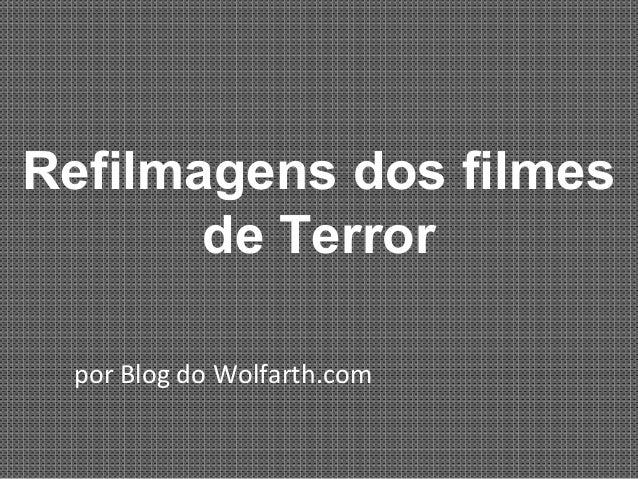 Refilmagens dos filmesde Terrorpor Blog do Wolfarth.com
