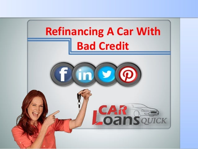 Refinance Auto Loan With Bad Credit >> How to get auto loan refinancing with bad credit online