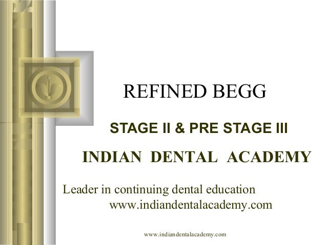 REFINED BEGG STAGE II & PRE STAGE III  INDIAN DENTAL ACADEMY Leader in continuing dental education www.indiandentalacademy...