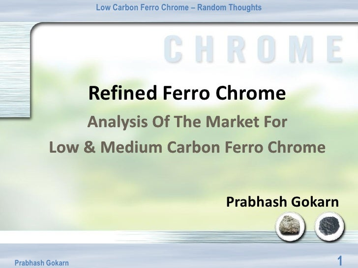 Low Carbon Ferro Chrome – Random Thoughts                  Refined Ferro Chrome             Analysis Of The Market For    ...
