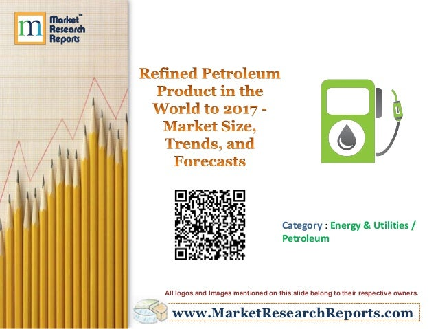 www.MarketResearchReports.com Category : Energy & Utilities / Petroleum All logos and Images mentioned on this slide belon...