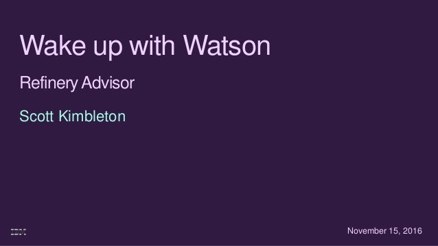 Wake up with Watson RefineryAdvisor Scott Kimbleton November 15, 2016