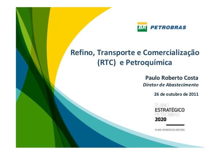 Refino, Transporte e Comercialização        (RTC) e Petroquímica                     Paulo Roberto Costa                  ...