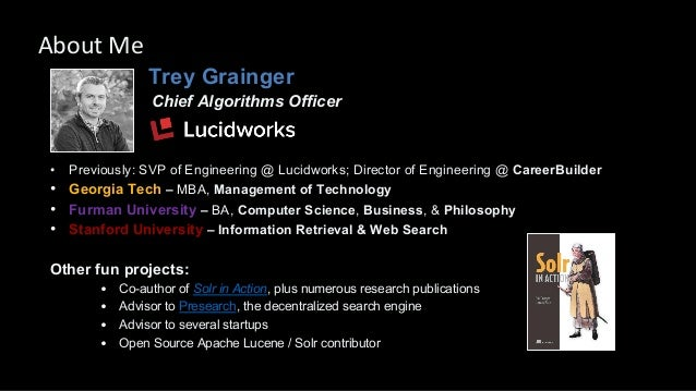 Trey Grainger Chief Algorithms Officer • Previously: SVP of Engineering @ Lucidworks; Director of Engineering @ CareerBuil...