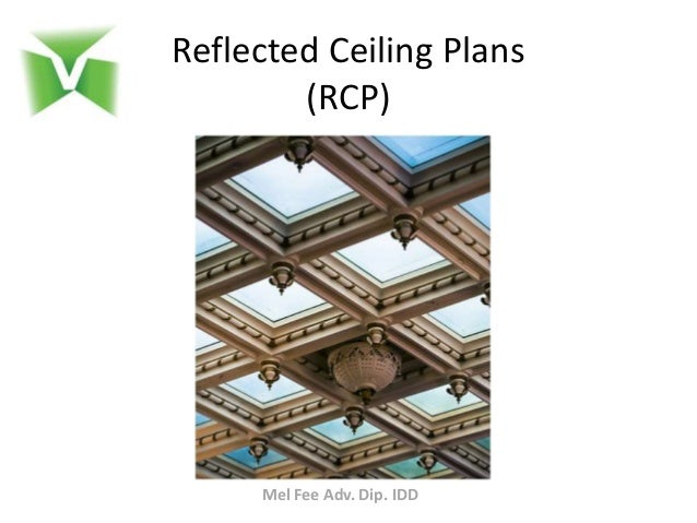 Reflected Ceiling Plans (RCP) Mel Fee Adv. Dip. IDD