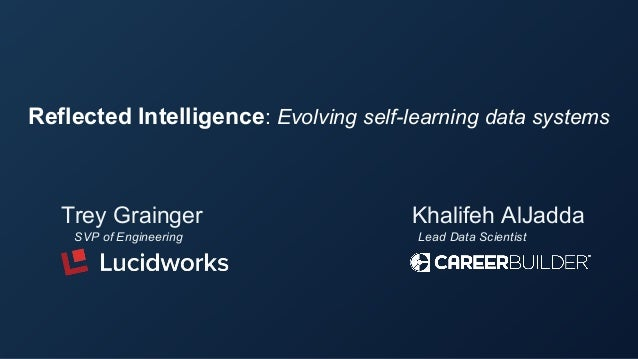 Reflected Intelligence: Evolving self-learning data systems Trey Grainger SVP of Engineering Khalifeh AlJadda Lead Data Sc...