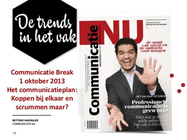 Confidential Communicatie Break 1 oktober 2013 Het communicatieplan: Koppen bij elkaar en scrummen maar?