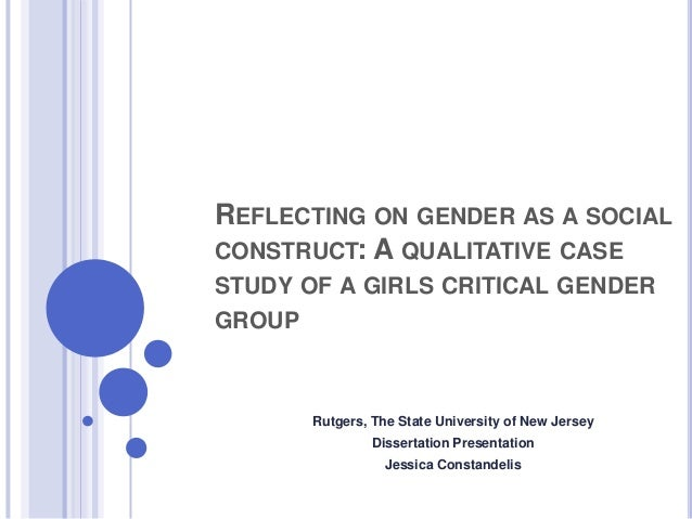 REFLECTING ON GENDER AS A SOCIAL CONSTRUCT: A QUALITATIVE CASE STUDY OF A GIRLS CRITICAL GENDER GROUP  Rutgers, The State ...