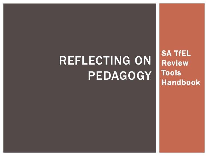 SA TfEL Review Tools Handbook<br />Reflecting on Pedagogy<br />