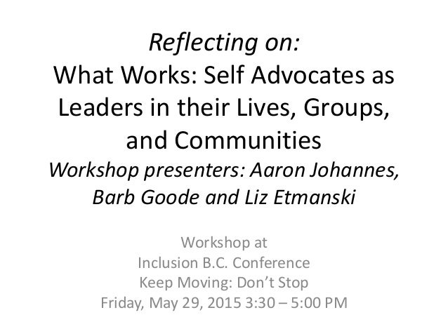 Reflecting on: What Works: Self Advocates as Leaders in their Lives, Groups, and Communities Workshop presenters: Aaron Jo...