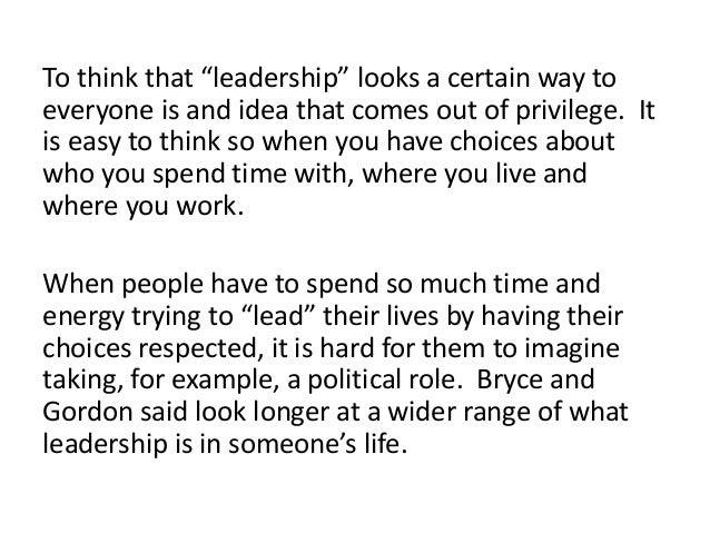 """To think that """"leadership"""" looks a certain way to everyone is and idea that comes out of privilege. It is easy to think so..."""