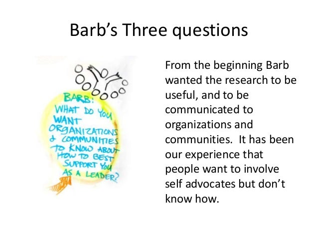 Barb's Three questions From the beginning Barb wanted the research to be useful, and to be communicated to organizations a...