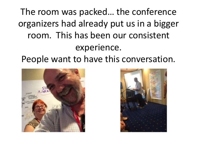 The room was packed… the conference organizers had already put us in a bigger room. This has been our consistent experienc...