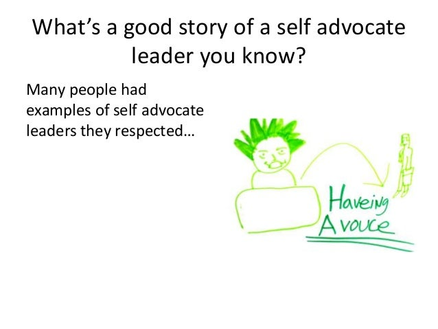 What's a good story of a self advocate leader you know? Many people had examples of self advocate leaders they respected…