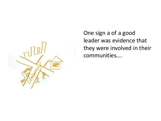 One sign a of a good leader was evidence that they were involved in their communities….
