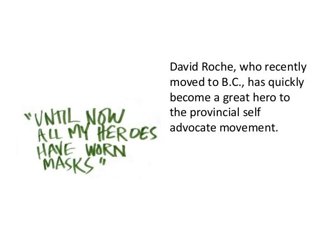 David Roche, who recently moved to B.C., has quickly become a great hero to the provincial self advocate movement.