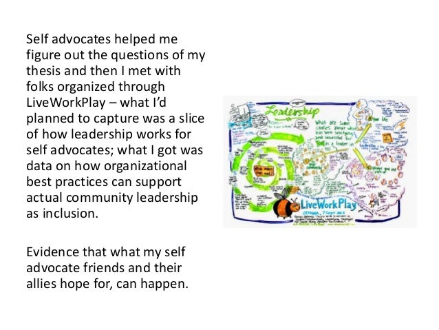Self advocates helped me figure out the questions of my thesis and then I met with folks organized through LiveWorkPlay – ...