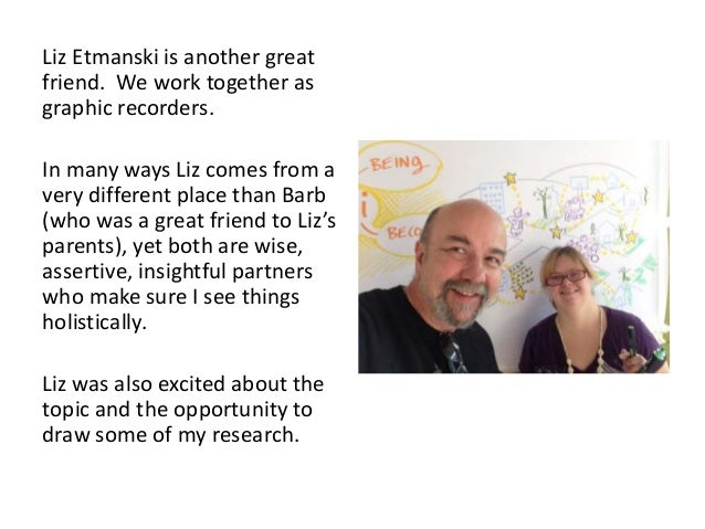 Liz Etmanski is another great friend. We work together as graphic recorders. In many ways Liz comes from a very different ...