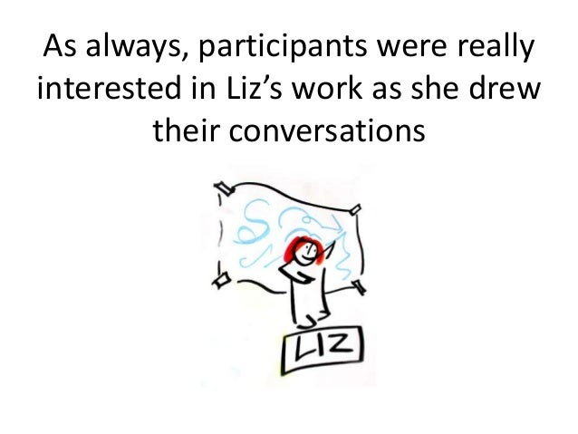 As always, participants were really interested in Liz's work as she drew their conversations