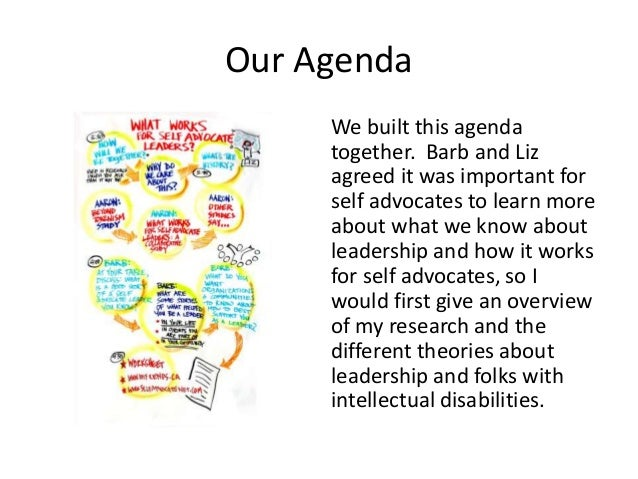 Our Agenda We built this agenda together. Barb and Liz agreed it was important for self advocates to learn more about what...