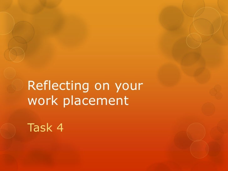 Reflecting on yourwork placementTask 4