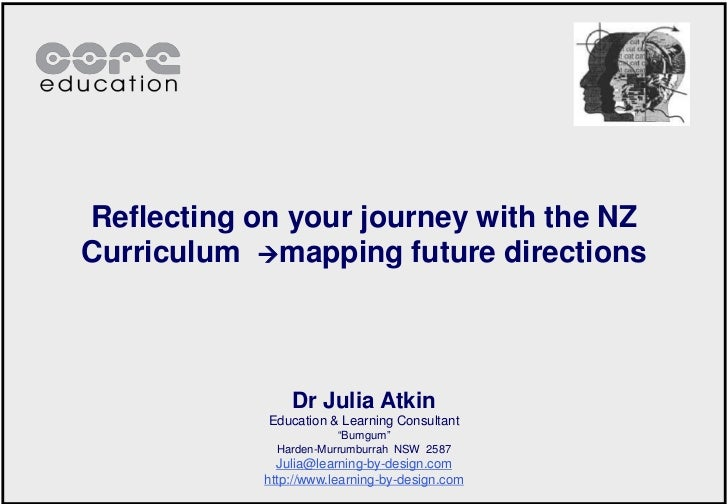 Reflecting on your journey with the NZ Curriculum  mapping future directions <br />Dr Julia Atkin<br />Education & Learni...