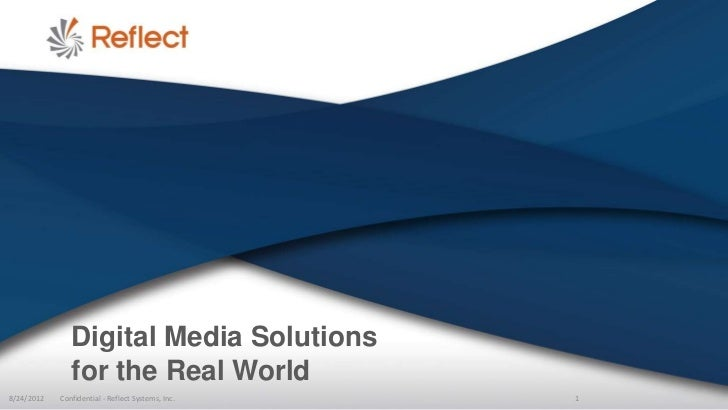 Digital Media Solutions               for the Real World8/24/2012   Confidential - Reflect Systems, Inc.   1