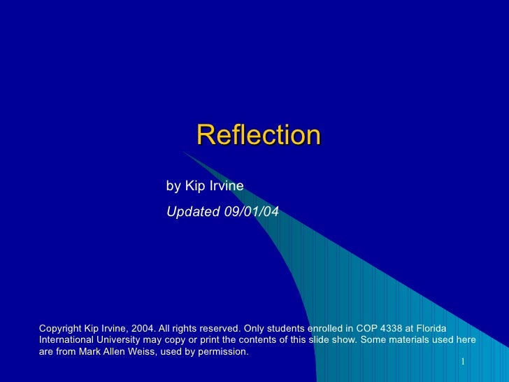 Reflection Copyright Kip Irvine, 2004. All rights reserved. Only students enrolled in COP 4338 at Florida International Un...
