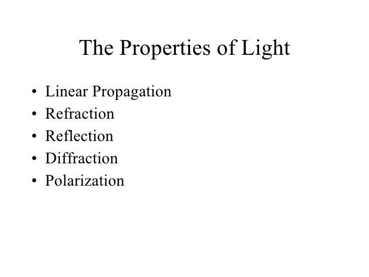 The Properties of Light <ul><li>Linear Propagation </li></ul><ul><li>Refraction  </li></ul><ul><li>Reflection </li></ul><u...