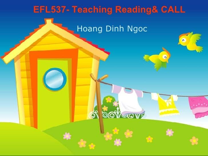 EFL537- Teaching Reading& CALL Hoang Dinh Ngoc