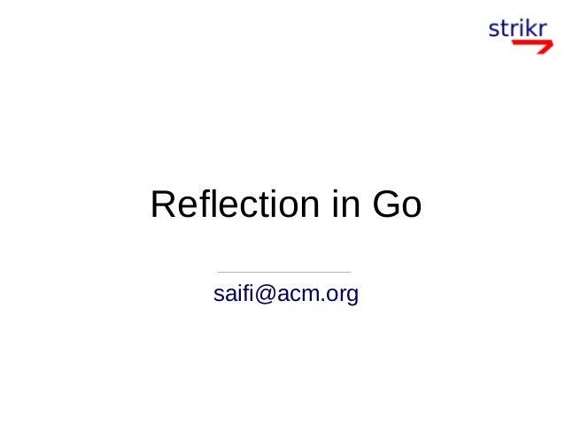 Reflection in Go saifi@acm.org