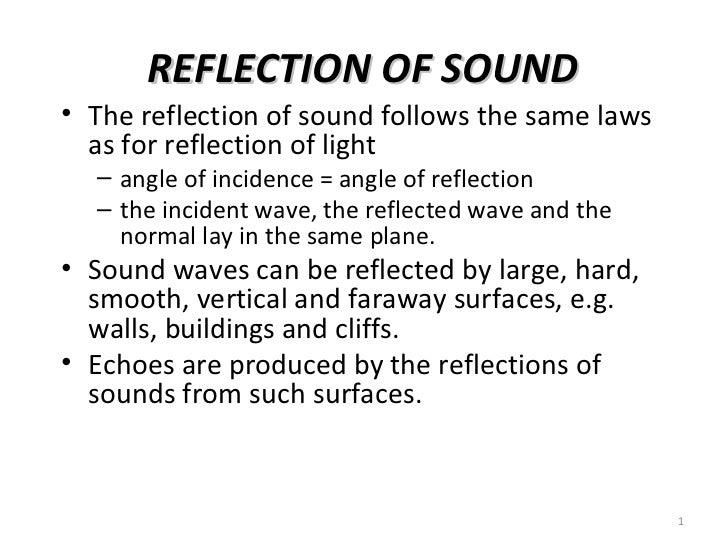 REFLECTION OF SOUND <ul><li>The reflection of sound follows the same laws as for reflection of light </li></ul><ul><ul><li...