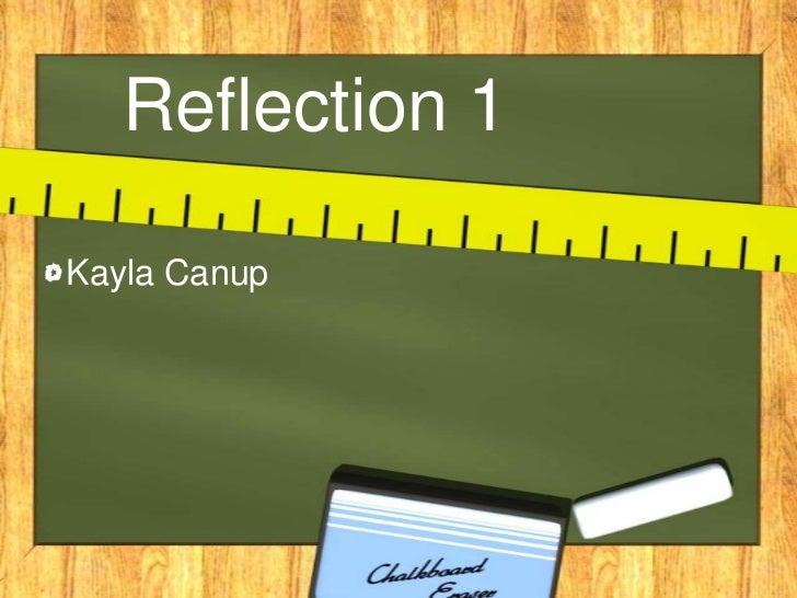Reflection 1Kayla Canup