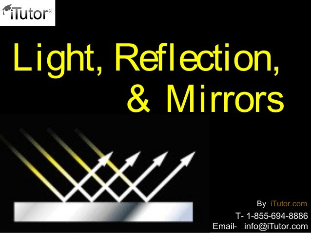 Light, Reflection, & Mirrors T- 1-855-694-8886 Email- info@iTutor.com By iTutor.com