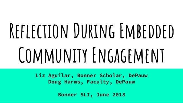 Reflection During Embedded Community Engagement Liz Aguilar, Bonner Scholar, DePauw Doug Harms, Faculty, DePauw Bonner SLI...