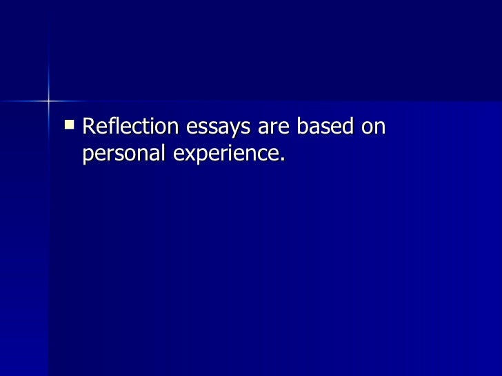reflection essays  3 <ul><li>reflection essays are based on personal experience
