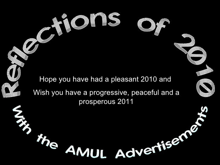 Reflections of 2010 With the AMUL Advertisements Hope you have had a pleasant 2010 and  Wish you have a progressive, peace...
