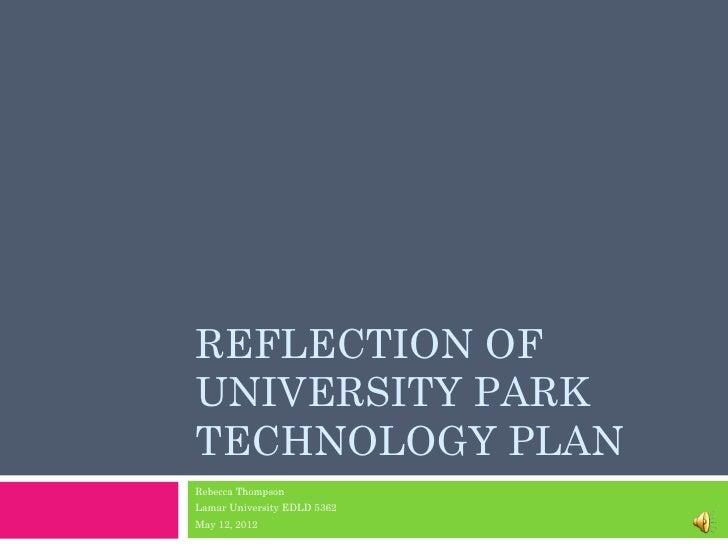 REFLECTION OFUNIVERSITY PARKTECHNOLOGY PLANRebecca ThompsonLamar University EDLD 5362May 12, 2012
