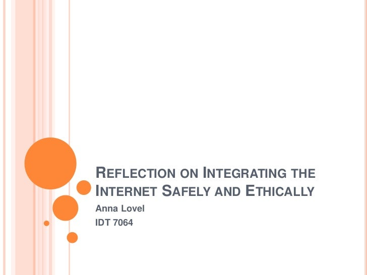 REFLECTION ON INTEGRATING THEINTERNET SAFELY AND ETHICALLYAnna LovelIDT 7064