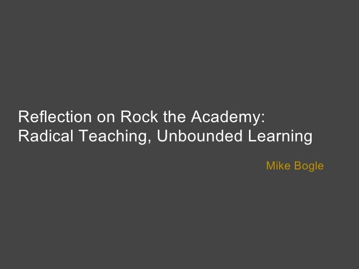 Reflection on Rock the Academy: Radical Teaching, Unbounded Learning                               Mike Bogle