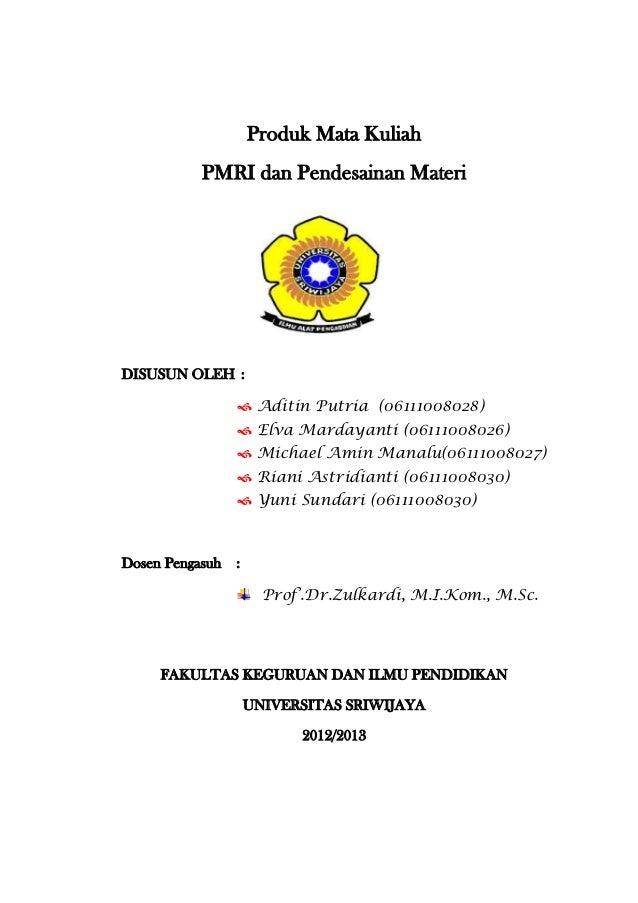 Produk Mata KuliahPMRI dan Pendesainan MateriDISUSUN OLEH : Aditin Putria (06111008028) Elva Mardayanti (06111008026) M...